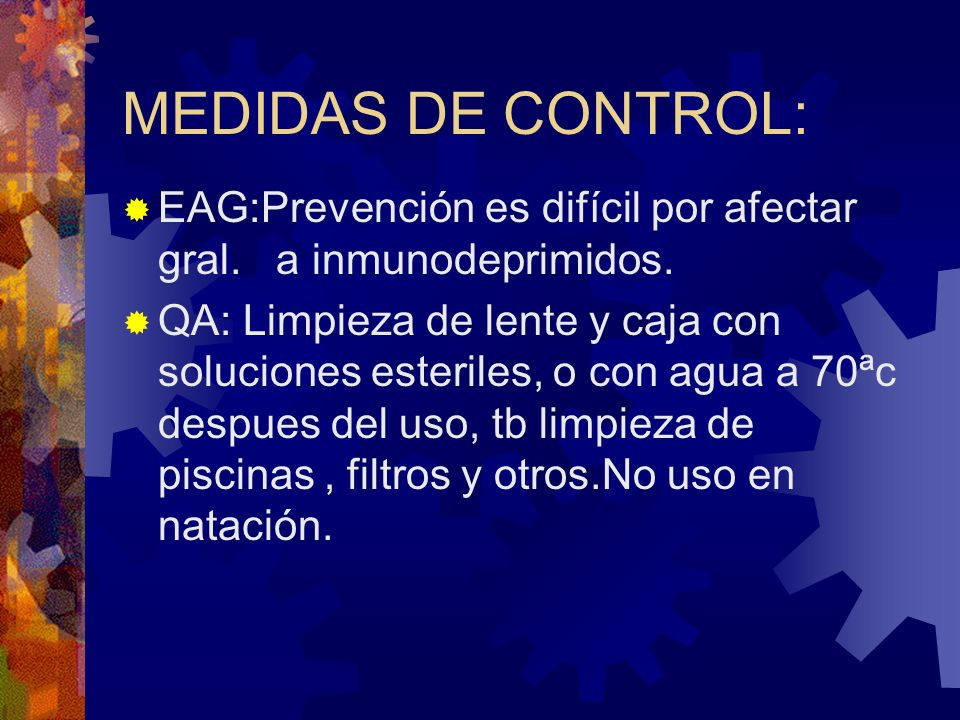 MEDIDAS DE CONTROL: EAG:Prevención es difícil por afectar gral. a inmunodeprimidos.