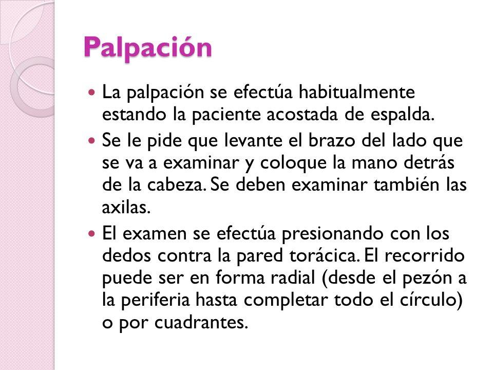 Palpación La palpación se efectúa habitualmente estando la paciente acostada de espalda.