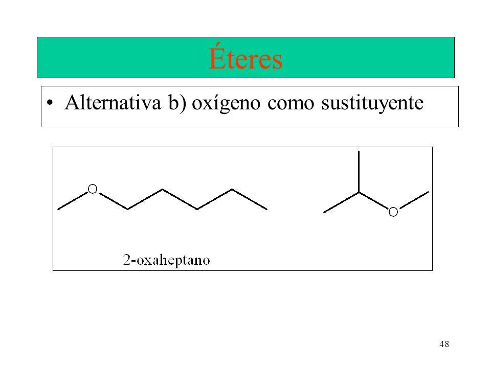 Éteres Alternativa b) oxígeno como sustituyente