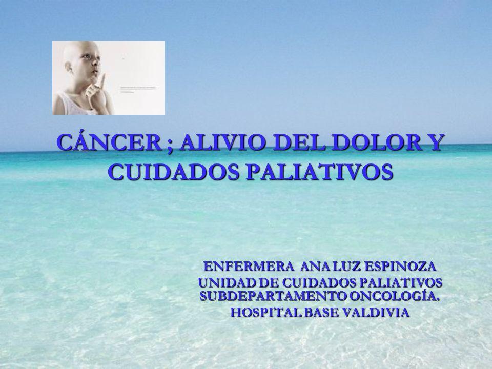 CÁNCER ; ALIVIO DEL DOLOR Y CUIDADOS PALIATIVOS