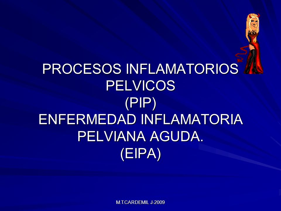 PROCESOS INFLAMATORIOS PELVICOS (PIP) ENFERMEDAD INFLAMATORIA PELVIANA AGUDA. (EIPA)