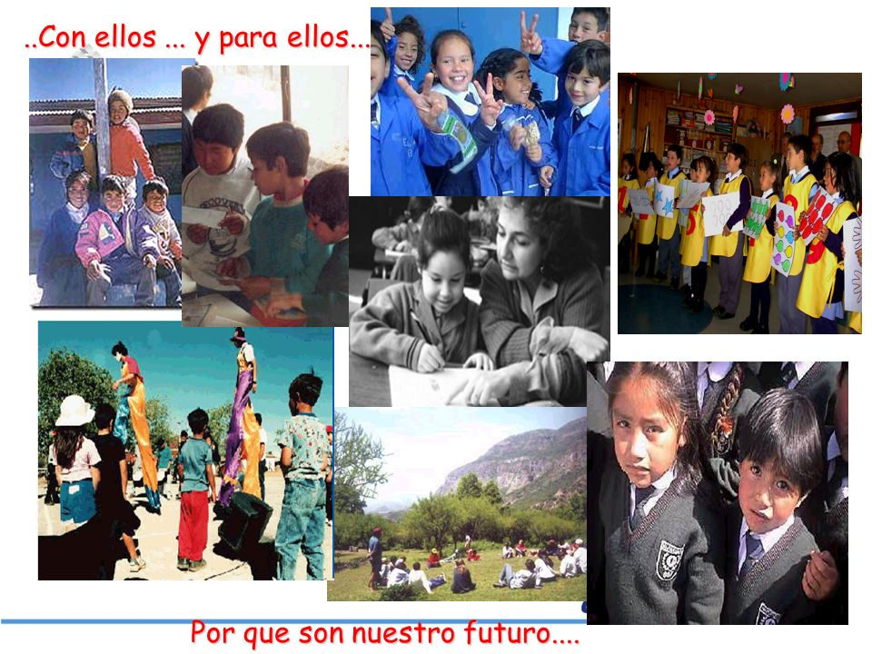 ..Con ellos ... y para ellos... Por que son nuestro futuro....