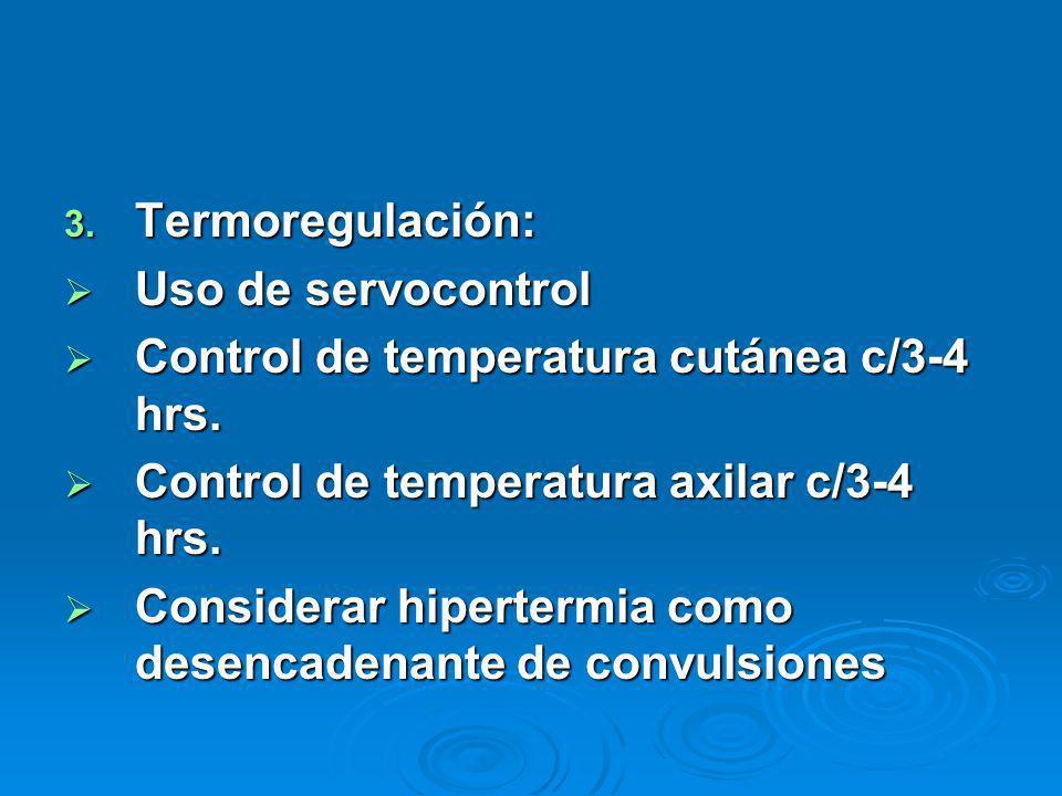 Termoregulación: Uso de servocontrol. Control de temperatura cutánea c/3-4 hrs. Control de temperatura axilar c/3-4 hrs.