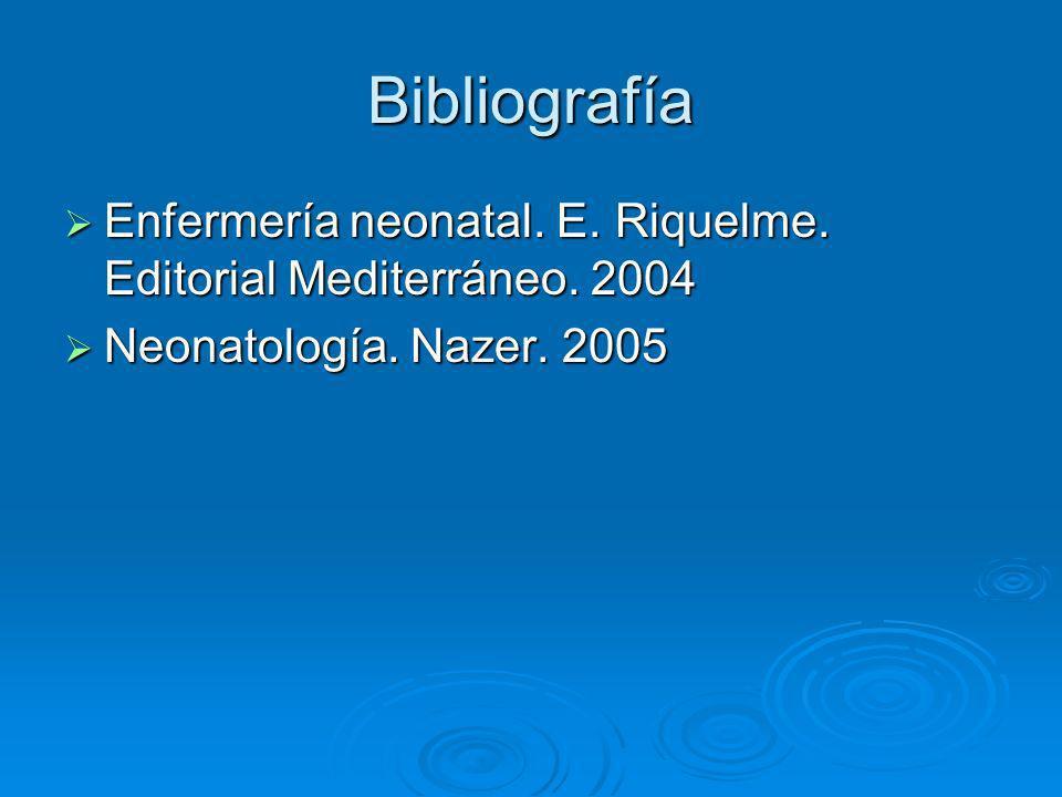 Bibliografía Enfermería neonatal. E. Riquelme. Editorial Mediterráneo.