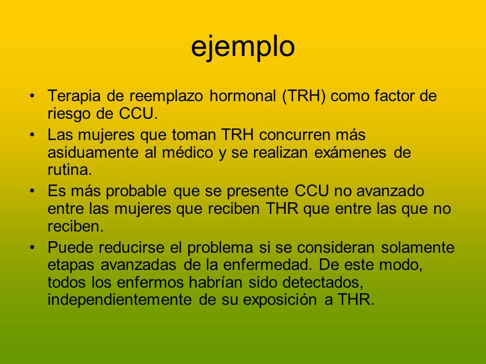 ejemploTerapia de reemplazo hormonal (TRH) como factor de riesgo de CCU.