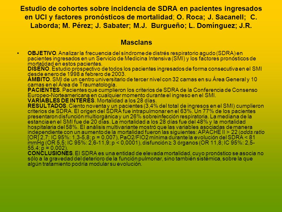 Estudio de cohortes sobre incidencia de SDRA en pacientes ingresados en UCI y factores pronósticos de mortalidad; O. Roca; J. Sacanell; C. Laborda; M. Pérez; J. Sabater; M.J. Burgueño; L. Domínguez; J.R. Masclans