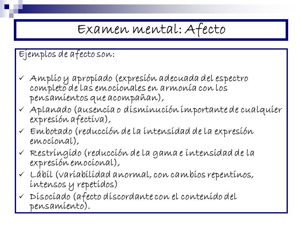 Examen mental: Afecto Ejemplos de afecto son: