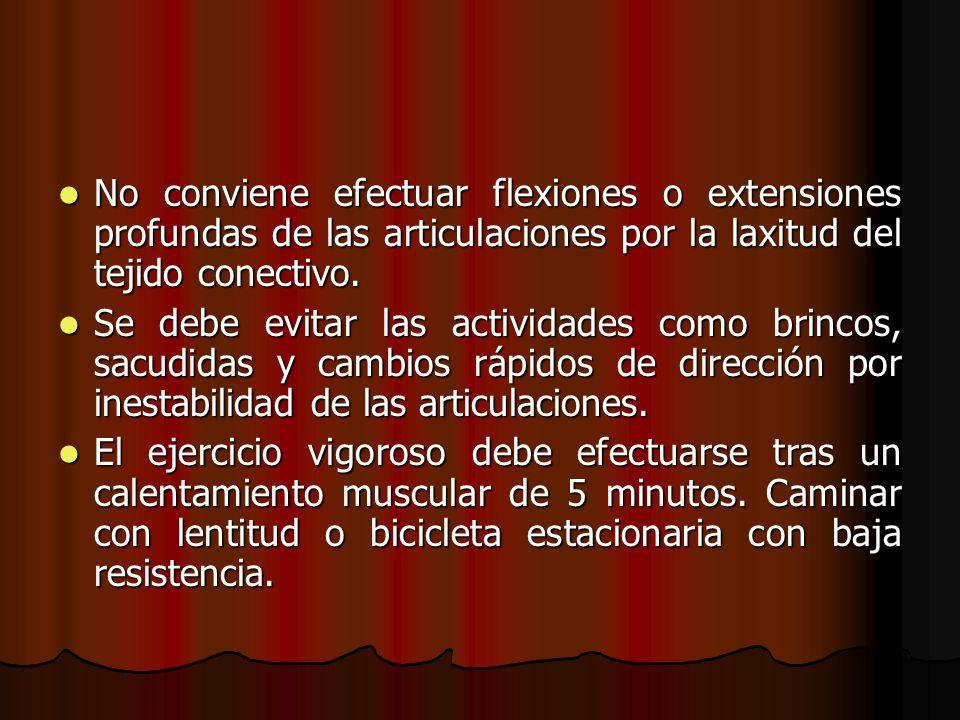 No conviene efectuar flexiones o extensiones profundas de las articulaciones por la laxitud del tejido conectivo.