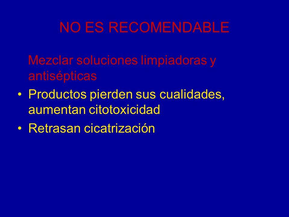 NO ES RECOMENDABLE Mezclar soluciones limpiadoras y antisépticas