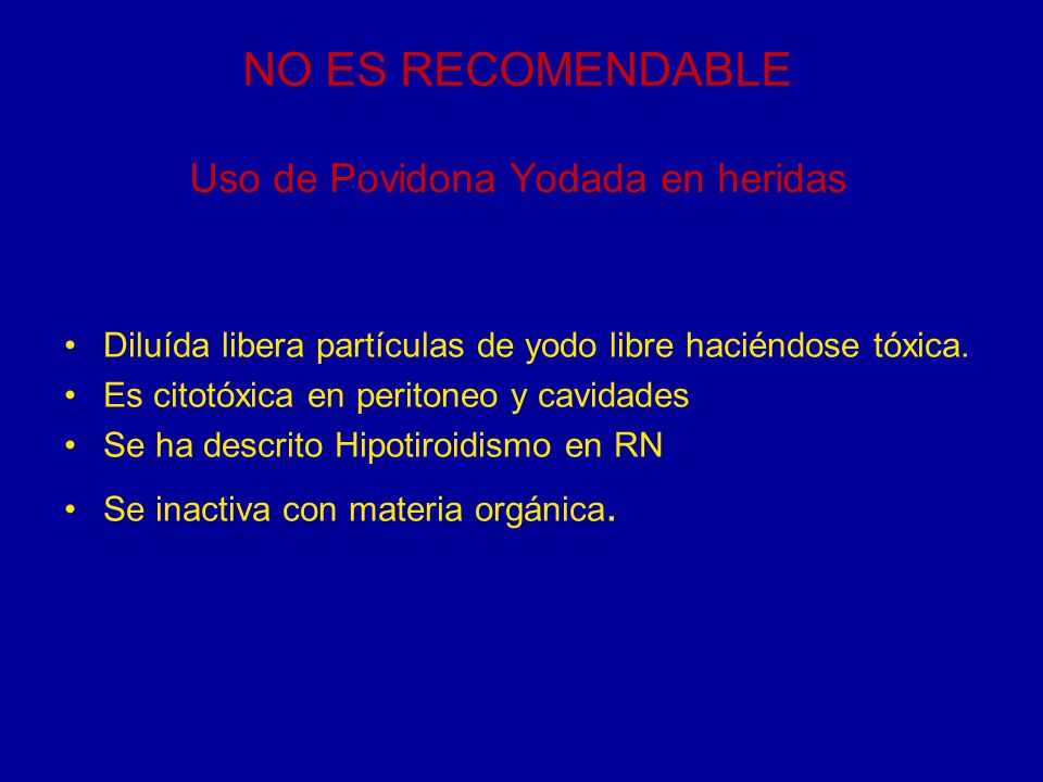 NO ES RECOMENDABLE Uso de Povidona Yodada en heridas
