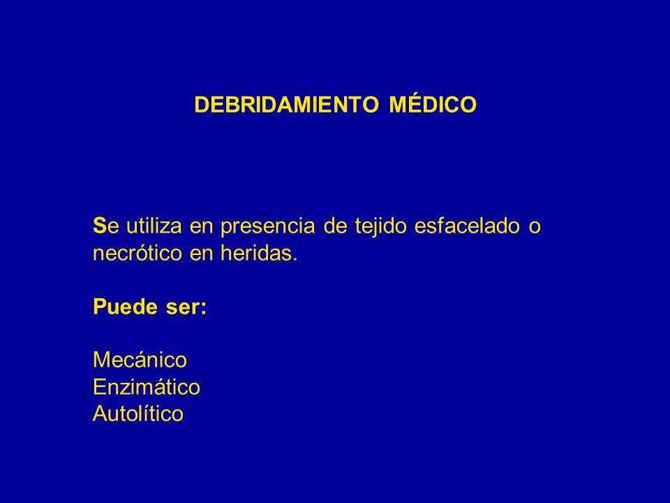 DEBRIDAMIENTO MÉDICOSe utiliza en presencia de tejido esfacelado o necrótico en heridas.
