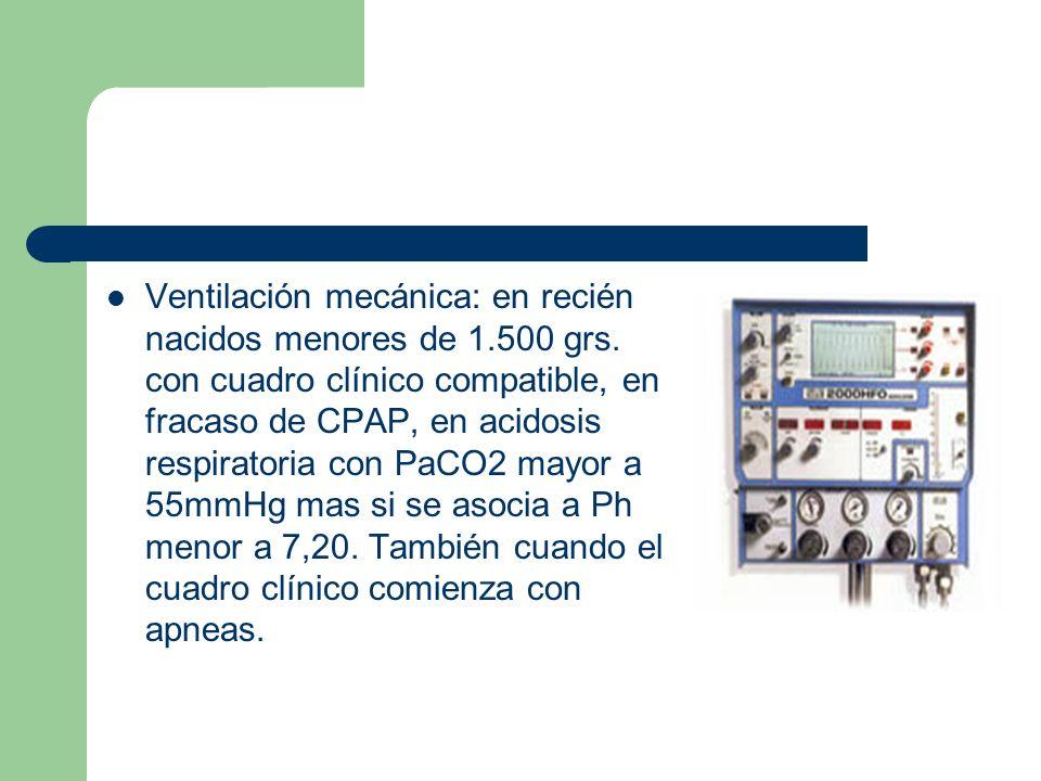 Ventilación mecánica: en recién nacidos menores de 1. 500 grs