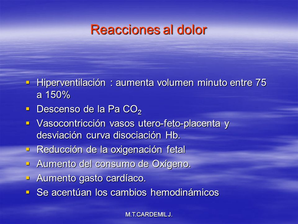 Reacciones al dolor Hiperventilación : aumenta volumen minuto entre 75 a 150% Descenso de la Pa CO2.