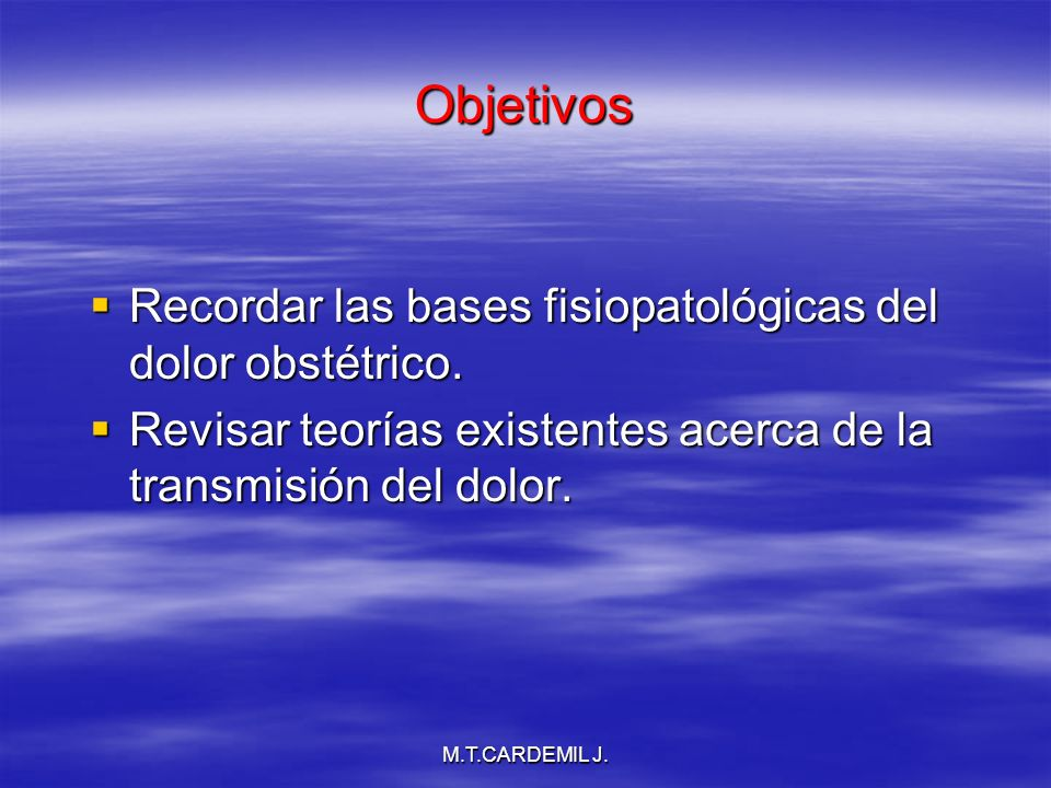 Objetivos Recordar las bases fisiopatológicas del dolor obstétrico.