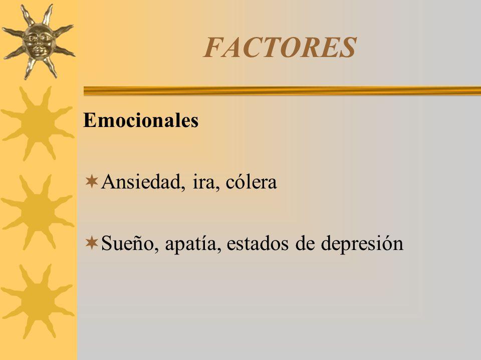 FACTORES Emocionales Ansiedad, ira, cólera