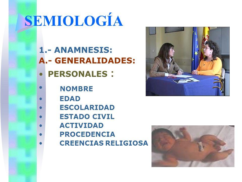 SEMIOLOGÍA NOMBRE 1.- ANAMNESIS: A.- GENERALIDADES: PERSONALES : EDAD
