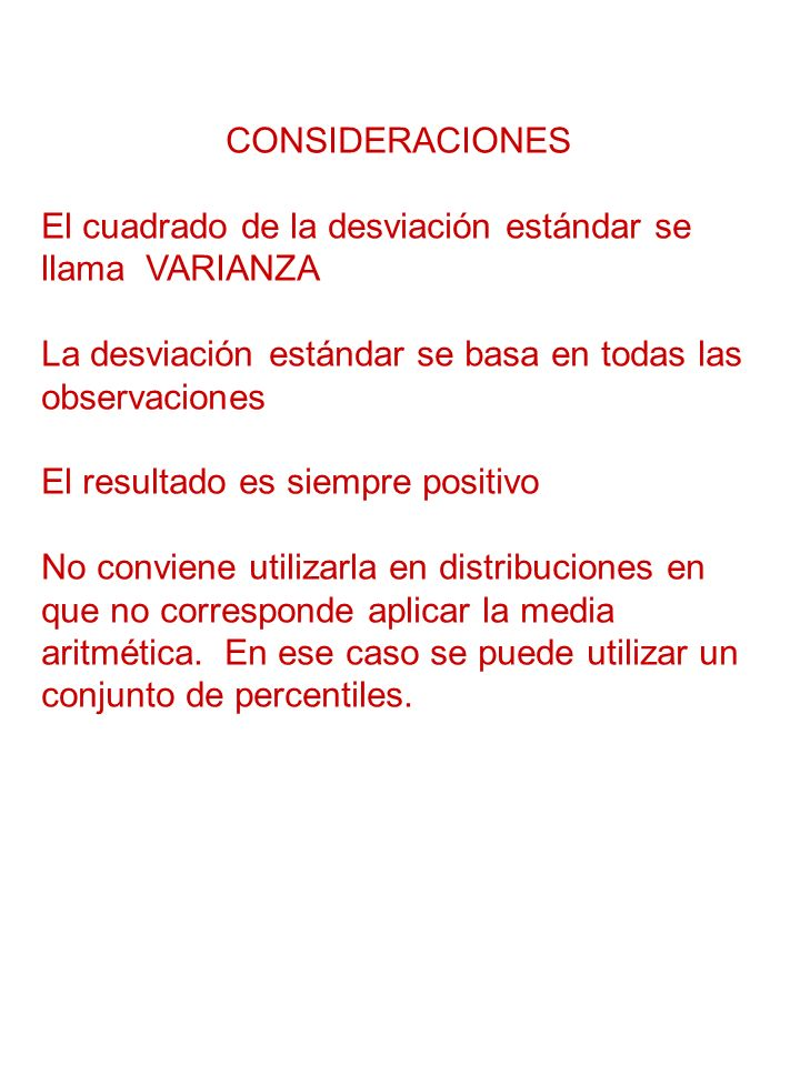 CONSIDERACIONES El cuadrado de la desviación estándar se llama VARIANZA. La desviación estándar se basa en todas las observaciones.