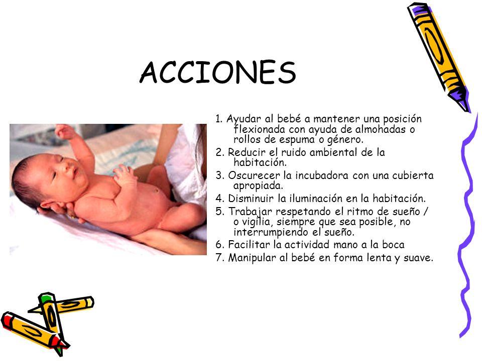 ACCIONES1. Ayudar al bebé a mantener una posición flexionada con ayuda de almohadas o rollos de espuma o género.