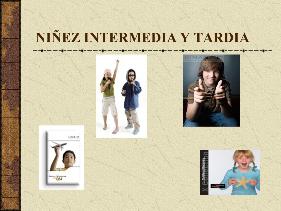 NIÑEZ INTERMEDIA Y TARDIA
