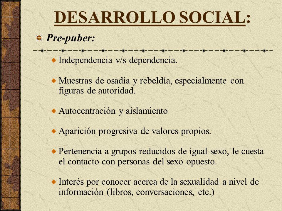DESARROLLO SOCIAL: Pre-puber: Independencia v/s dependencia.