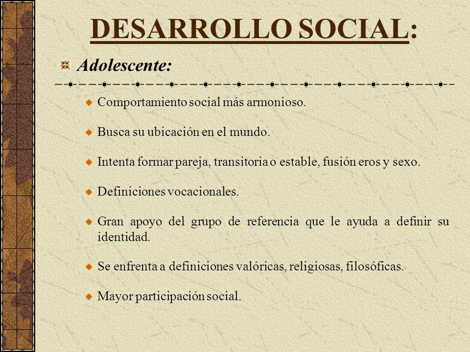 DESARROLLO SOCIAL: Adolescente: Comportamiento social más armonioso.