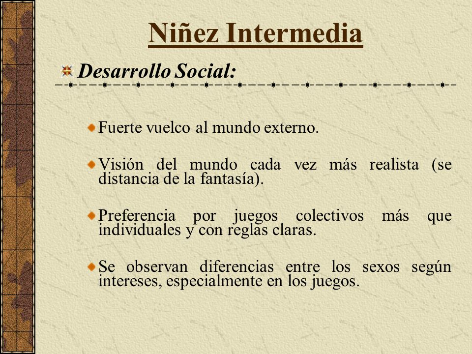 Niñez Intermedia Desarrollo Social: Fuerte vuelco al mundo externo.