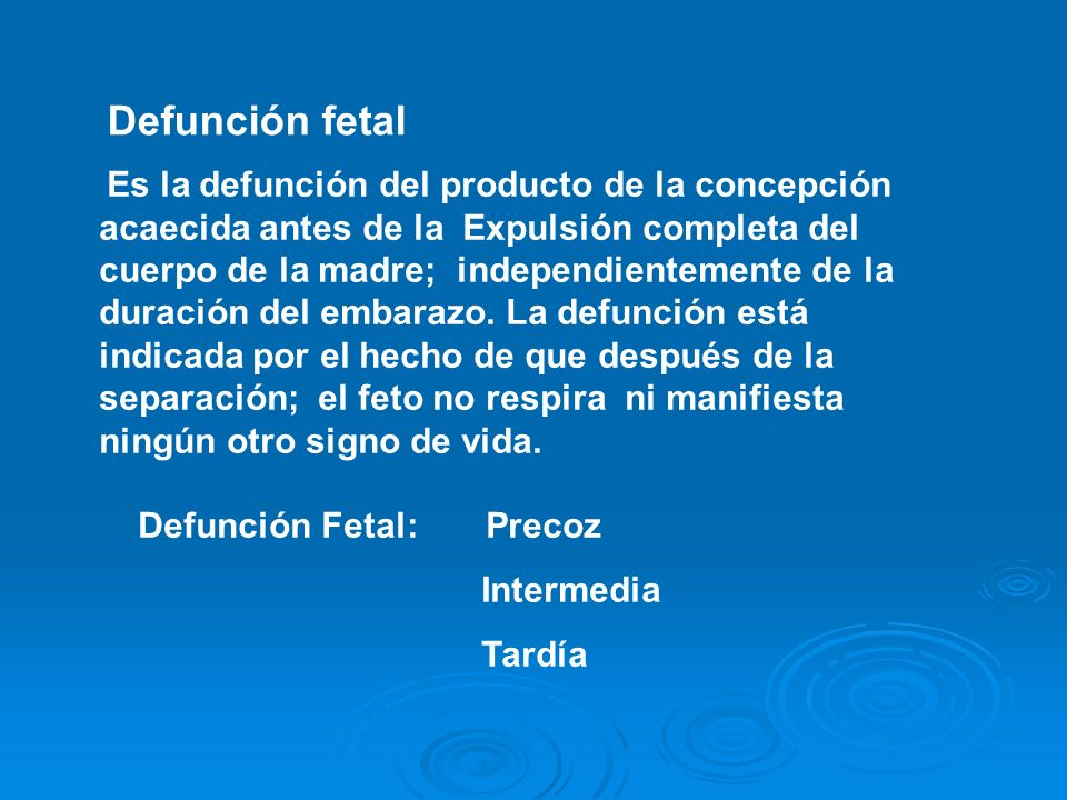 Defunción fetal Defunción Fetal: Precoz Intermedia Tardía