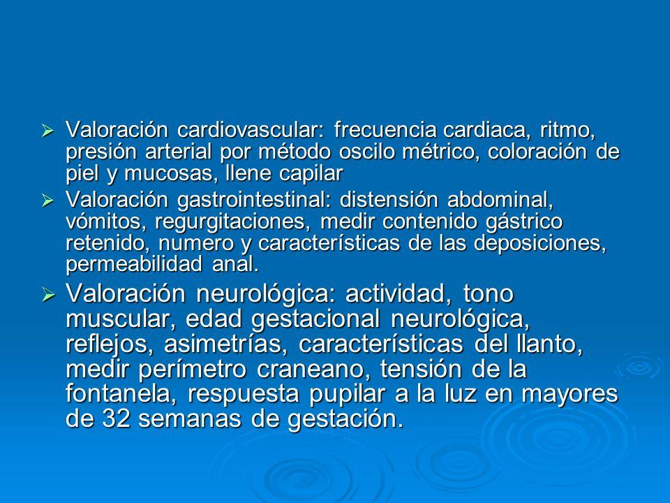 Valoración cardiovascular: frecuencia cardiaca, ritmo, presión arterial por método oscilo métrico, coloración de piel y mucosas, llene capilar