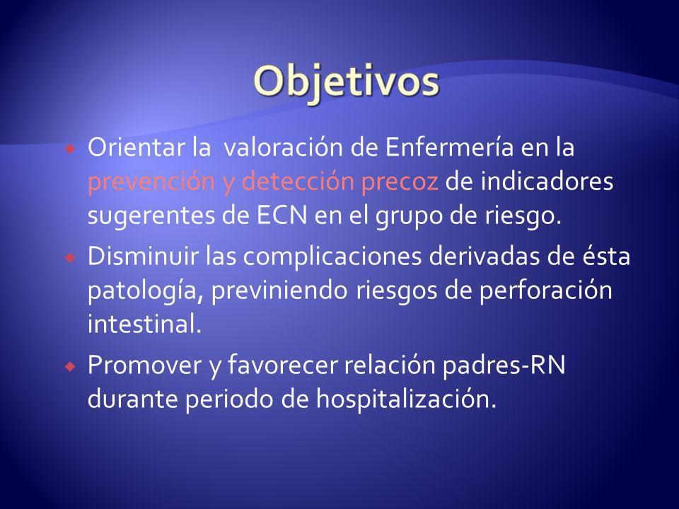 Objetivos Orientar la valoración de Enfermería en la prevención y detección precoz de indicadores sugerentes de ECN en el grupo de riesgo.