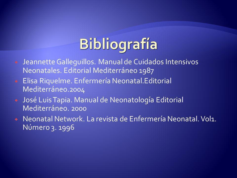 Bibliografía Jeannette Galleguillos. Manual de Cuidados Intensivos Neonatales. Editorial Mediterráneo 1987.