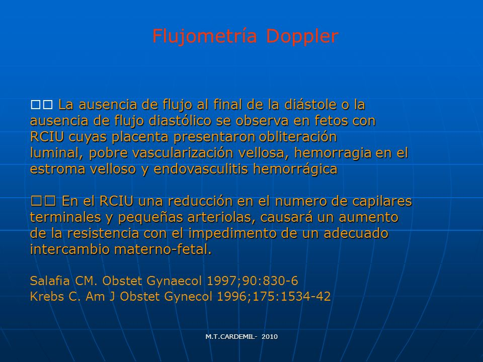 Flujometría Doppler  La ausencia de flujo al final de la diástole o la. ausencia de flujo diastólico se observa en fetos con.