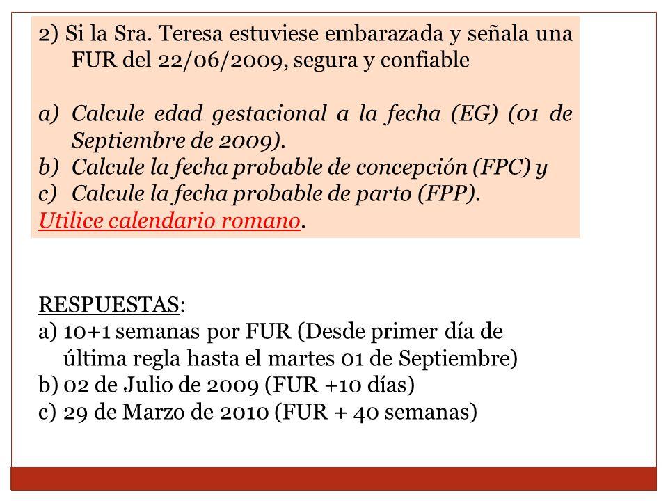 2) Si la Sra. Teresa estuviese embarazada y señala una FUR del 22/06/2009, segura y confiable