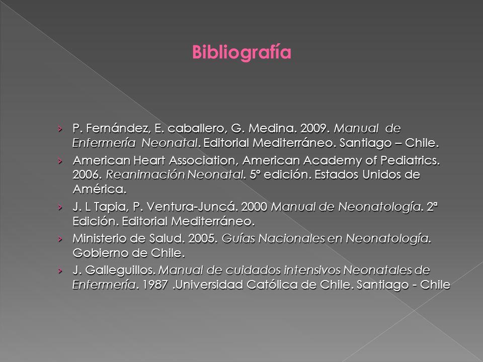 BibliografíaP. Fernández, E. caballero, G. Medina. 2009. Manual de Enfermería Neonatal. Editorial Mediterráneo. Santiago – Chile.