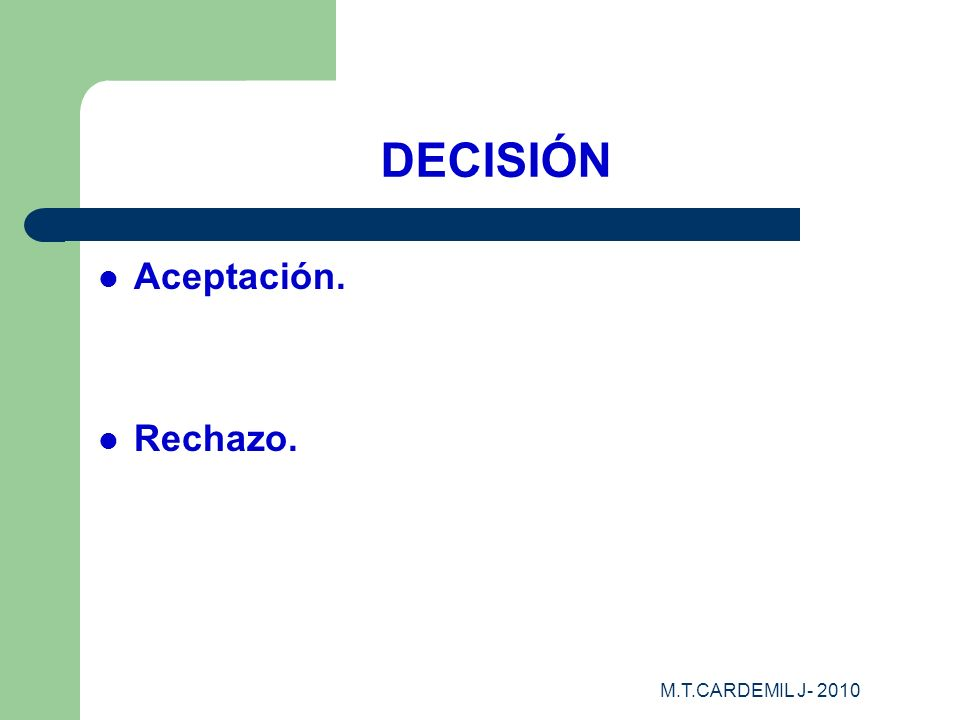 DECISIÓN Aceptación. Rechazo. M.T.CARDEMIL J- 2010