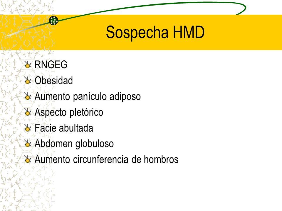 Sospecha HMD RNGEG Obesidad Aumento panículo adiposo Aspecto pletórico