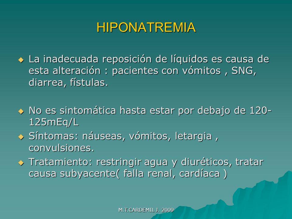HIPONATREMIALa inadecuada reposición de líquidos es causa de esta alteración : pacientes con vómitos , SNG, diarrea, fístulas.