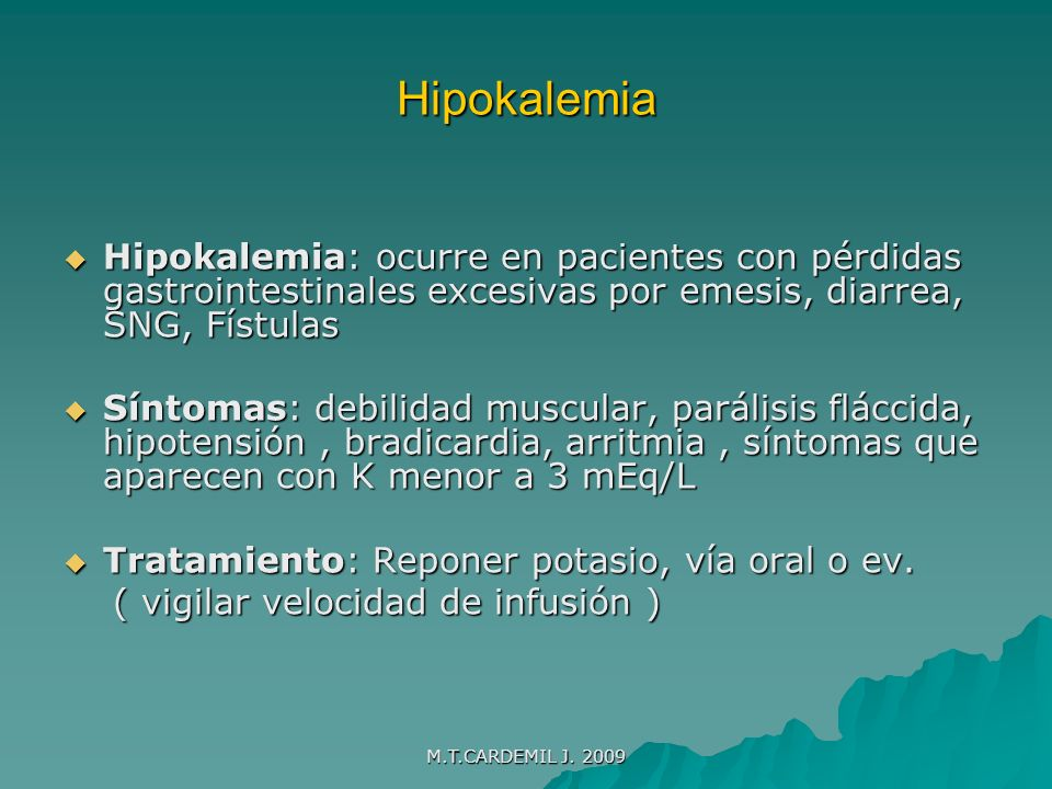 Hipokalemia Hipokalemia: ocurre en pacientes con pérdidas gastrointestinales excesivas por emesis, diarrea, SNG, Fístulas.