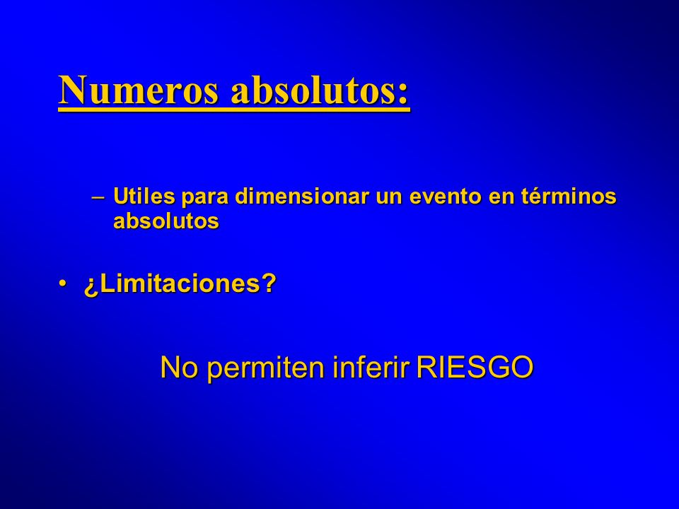 Numeros absolutos: No permiten inferir RIESGO ¿Limitaciones