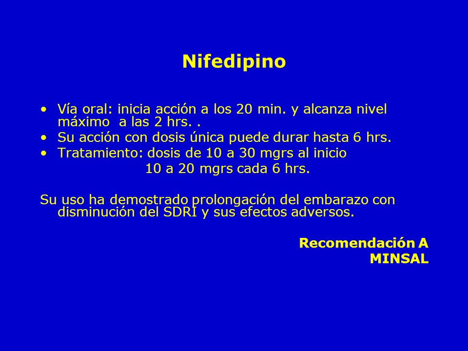 NifedipinoVía oral: inicia acción a los 20 min. y alcanza nivel máximo a las 2 hrs. . Su acción con dosis única puede durar hasta 6 hrs.