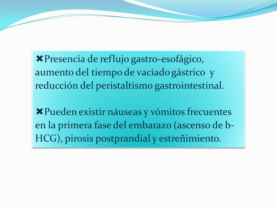 Presencia de reflujo gastro-esofágico, aumento del tiempo de vaciado gástrico y reducción del peristaltismo gastrointestinal.
