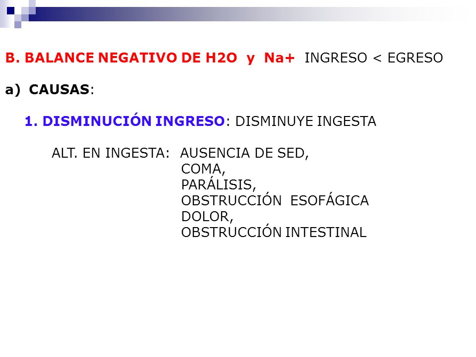 B. BALANCE NEGATIVO DE H2O y Na+ INGRESO < EGRESO