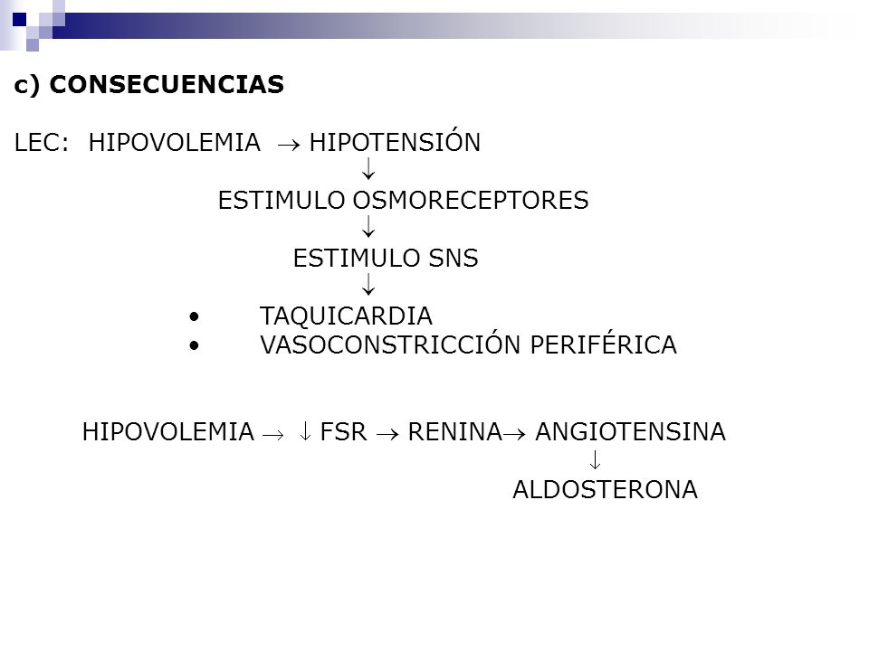 c) CONSECUENCIAS LEC: HIPOVOLEMIA  HIPOTENSIÓN.  ESTIMULO OSMORECEPTORES. ESTIMULO SNS. TAQUICARDIA.