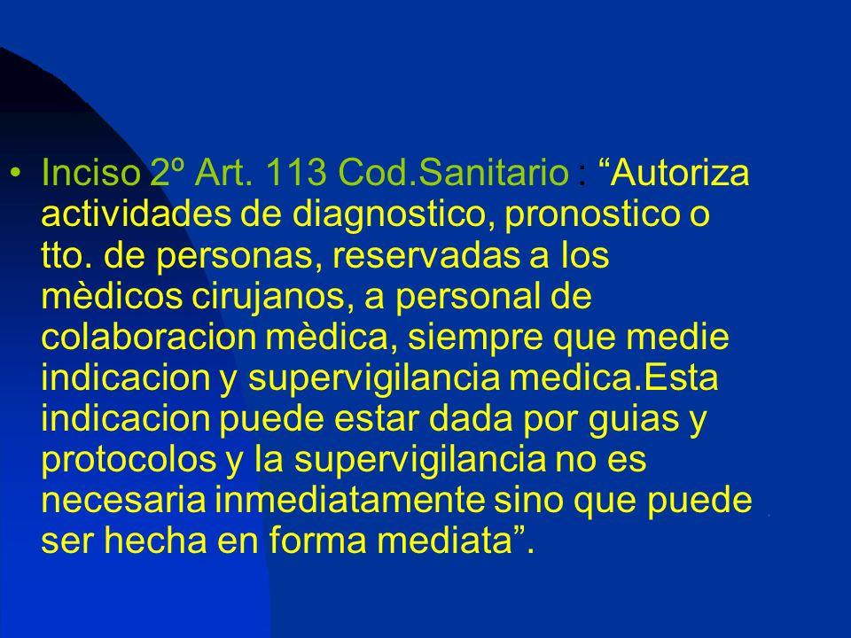 Inciso 2º Art. 113 Cod.Sanitario : Autoriza actividades de diagnostico, pronostico o tto.