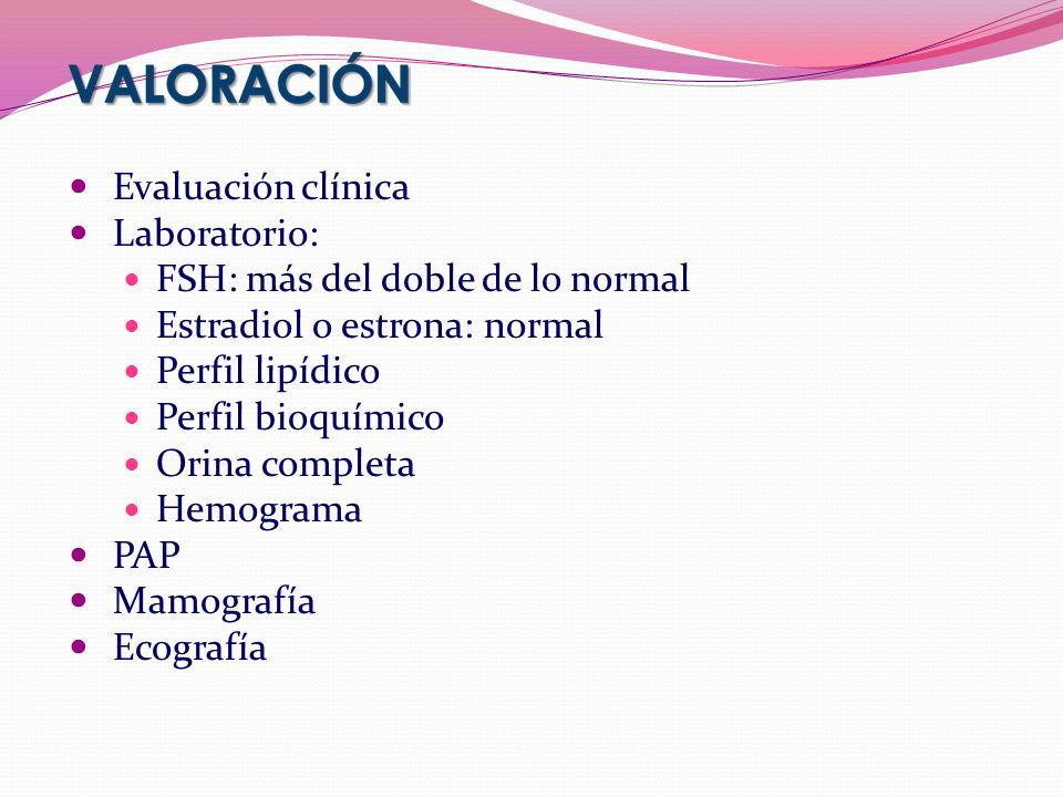 Evaluación clínica Laboratorio: FSH: más del doble de lo normal. Estradiol o estrona: normal. Perfil lipídico.