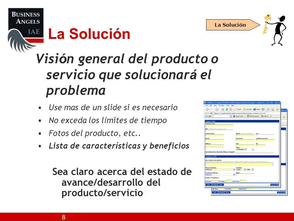 La Solución La Solución. Visión general del producto o servicio que solucionará el problema. Use mas de un slide si es necesario.