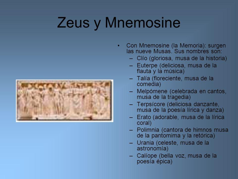 Zeus y Mnemosine Con Mnemosine (la Memoria): surgen las nueve Musas. Sus nombres son: Clío (gloriosa, musa de la historia)