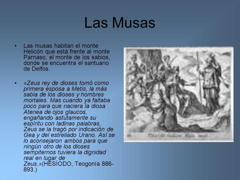Las Musas Las musas habitan el monte Helicón que está frente al monte Parnaso, el monte de los sabios, donde se encuentra el santuario de Delfos.