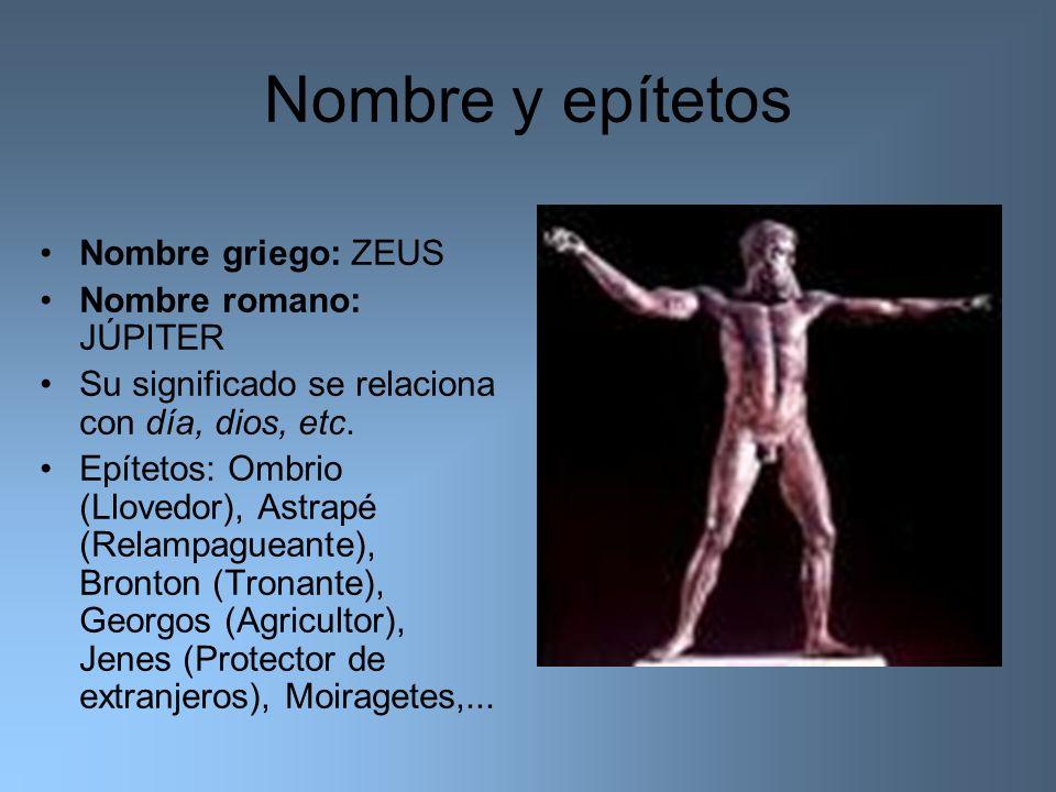 Nombre y epítetos Nombre griego: ZEUS Nombre romano: JÚPITER