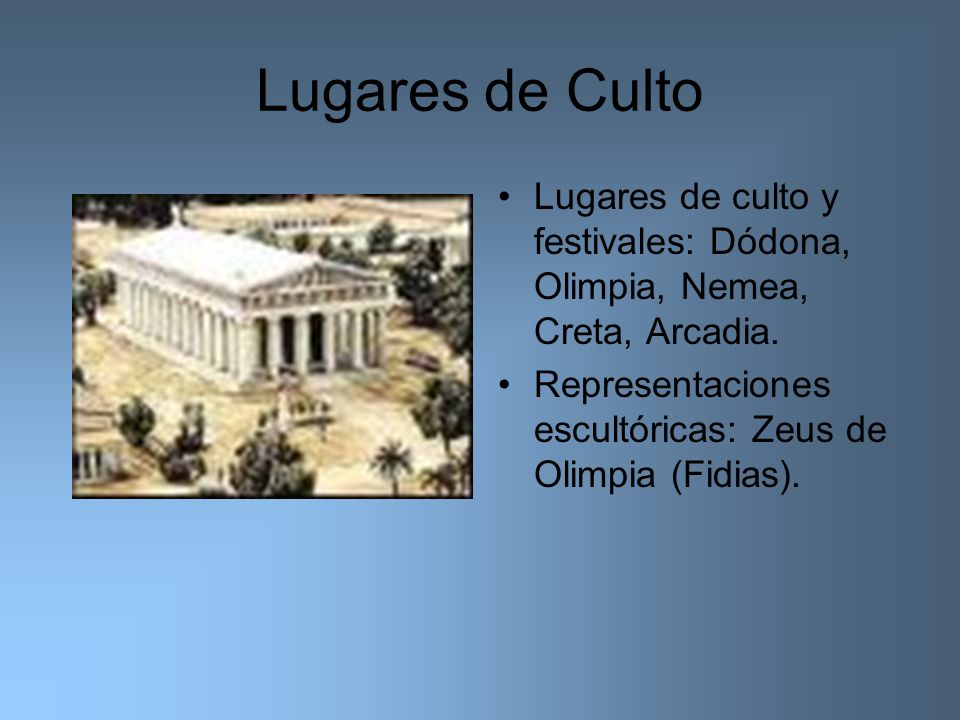 Lugares de Culto Lugares de culto y festivales: Dódona, Olimpia, Nemea, Creta, Arcadia.