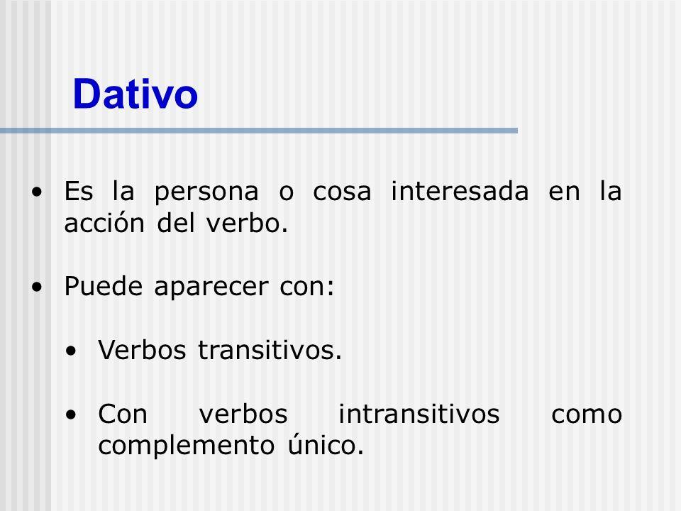 Dativo Es la persona o cosa interesada en la acción del verbo.
